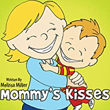 Mommy's Kisses (       UNABRIDGED) by Melissa Miller Narrated by Rachael Sweeden