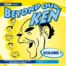 Beyond Our Ken, Volume 1 Radio/TV Program by Eric Merriman, Barry Took Narrated by Kenneth Horne, Kenneth Williams, Hugh Paddick, Betty Marsden