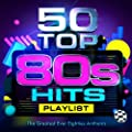 50 Top 80's Hits - The Greatest Ever Eighties Party Anthems