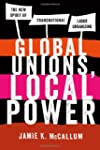 Global Unions, Local Power: The New S...