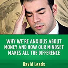 Why We're Anxious about Money and How Our Mindset Makes All the Difference (       UNABRIDGED) by David Leads Narrated by Daniel Galvez II