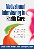 Motivational Interviewing in Health Care: Helping Patients Change Behavior (Applications of Motivational Interviewin)