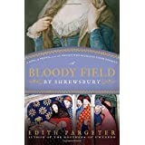 A Bloody Field by Shrewsbury: A King, a Prince, and the Knight Who Betrayed Their Dynasty ~ Edith Pargeter