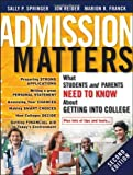 img - for Admission Matters: What Students and Parents Need to Know About Getting into College by Springer, Sally P., Reider, Jon, Franck, Marion R. (July 14, 2009) Paperback book / textbook / text book