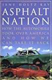 img - for Asphalt Nation: How the Automobile Took Over America and How We Can Take It Back by Jane Holtz Kay (1998-10-01) book / textbook / text book