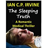 The Sleeping Truth : A Romantic Medical Thriller - BOOK ONEby Ian C. P. Irvine