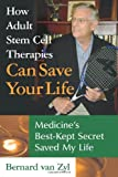 How Adult Stem Cell Therapies Can Save Your Life: Medicine's Best Kept Secret Saved My Life