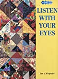 img - for Listen With Your Eyes (Quilters Workshop) book / textbook / text book
