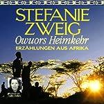 Owuors Heimkehr. Erzählungen aus Afrika | Stefanie Zweig