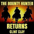 The Bounty Hunter Returns: The Birth of a Bounty Hunter Western Series, Book 2 Hörbuch von Clint Clay Gesprochen von: Arthur Flavell
