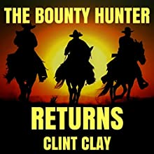 The Bounty Hunter Returns: The Birth of a Bounty Hunter Western Series, Book 2 | Livre audio Auteur(s) : Clint Clay Narrateur(s) : Arthur Flavell
