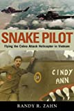 Snake Pilot: Flying the Cobra Attack Helicopter in Vietnam