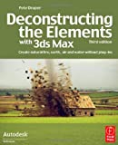 Deconstructing the Elements with 3ds Max, Third Edition: Create natural fire, earth, air and water without plug-ins