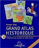 echange, troc Georges Duby - Grand atlas historique : L'histoire du monde en 520 cartes
