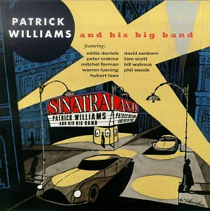 Sinatraland with Patrick Williams and His Big Band by Patrick Williams, Eddie Daniels, Peter Erskine, Hubert Laws and David Sanborn