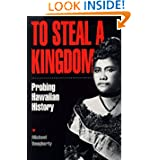 To Steal a Kingdom: Probing Hawaiian History