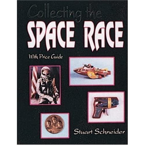 Collecting the Space Race: Price Guide Included Stuart L. Schneider