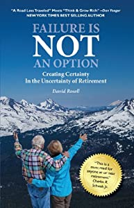 Failure Is Not an Option: Creating Certainty In the Uncertainty of Retirement by Incubation Press