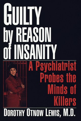 Guilty by Reason of Insanity: A Psychiatrist Explores the Minds of Killers