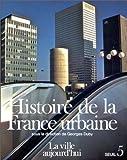 """Afficher """"Histoire de la France urbaine n° 5<br /> La ville aujourd'hui"""""""