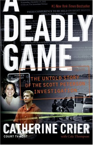 Deadly Game : The Untold Story of the Scott Peterson Investigation, CATHERINE CRIER, COLE THOMPSON