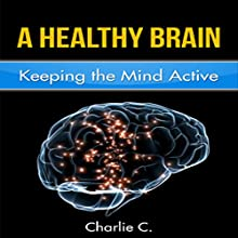 A Healthy Brain: Keeping the Mind Young and Active Audiobook by Carlos Chavez Narrated by Leslie Starr O'Hara