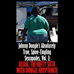 Aleah, the Hefty Sista with Dongle Kryptonite: Johnny Dongle's Absolutely True, Spine-Tingling Sexcapades, Book 2 | Johnny Dongle