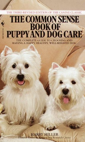 Common Sense Book of Puppy and Dog Care: The Complete Guide To Choosing And Raising A Happy, Healthy, And Well-Behaved Dog, HARRY MILLER