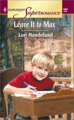 Leave It to Max (Harlequin Superromance No. 1004), Lori Handeland