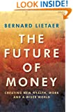 The Future of Money: Creating New Wealth, Work and a Wiser World