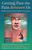 Getting Past the Pain Between Us: Healing and Reconciliation Without Compromise (Nonviolent Communication Guides) (1892005077) by Rosenberg PhD, Marshall B.