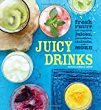 Valerie Aikman-Smith Juicy Drinks: Fresh Fruit and Vegetable Juices, Smoothies, Cocktails, and More