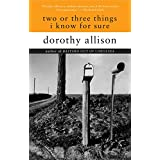Two or Three Things I Know for Sure ~ Dorothy Allison
