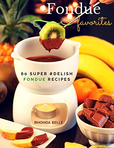 Fondue: 60 Super #Delish Fondue Recipes (60 Super Recipes Book 4) by Rhonda Belle