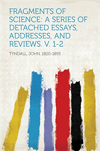 Fragments of Science: A Series of Detached Essays, Addresses, and Reviews. V. 1-2 PDF