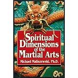 The Spiritual Dimensions of the Martial Artsby Michael Maliszewski