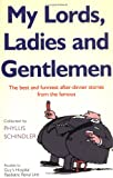 Phyllis Shindler My Lords, Ladies And Gentlemen: The best and funniest after-dinner stories from the famous