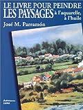echange, troc José Maria Parramon - Le livre pour peindre les paysages à l'aquarelle et à l'huile