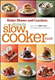 The Ultimate Slow Cooker Book: More than 400 Recipes from Appetizers to Desserts (Better Homes & Gardens Ultimate) (047054032X) by Better Homes and Gardens