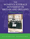 img - for The Women's Suffrage Movement in Britain and Ireland: A Regional Survey (Women's and Gender History) book / textbook / text book