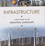img - for Infrastructure: A Field Guide to the Industrial Landscape book / textbook / text book