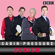 Cabin Pressure: Zurich: The BBC Radio 4 airline (       UNABRIDGED) by John Finnemore Narrated by Stephanie Cole, Full Cast, Benedict Cumberbatch