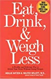 Eat, Drink, and Weigh Less: A Flexible and Delicious Way to Shrink Your Waist Without Going Hungry