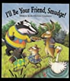 I'll be Your Friend, Smudge! Miriam Moss