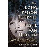 The Long Prison Journey of Leslie van Houten: Life Beyond the Cult | Karlene Faith