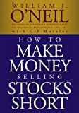 How to Make Money Selling Stocks Short (Wiley Trading) (0471710490) by William J.  O'Neil