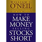 How to Make Money Selling Stocks Short (Wiley Trading) ~ William J. O'Neil