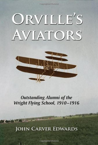 Orville's Aviators: Outstanding Alumni of the Wright Flying School, 1910-1916