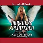 Darkness Splintered: A Dark Angels Novel, Book 6 (       UNABRIDGED) by Keri Arthur Narrated by Saskia Maarleveld
