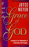 If Not for the Grace of God: Learning to Live Independently from Struggles and Frustrations